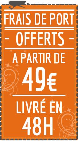 Frais de Port Offerts dès 49€ !